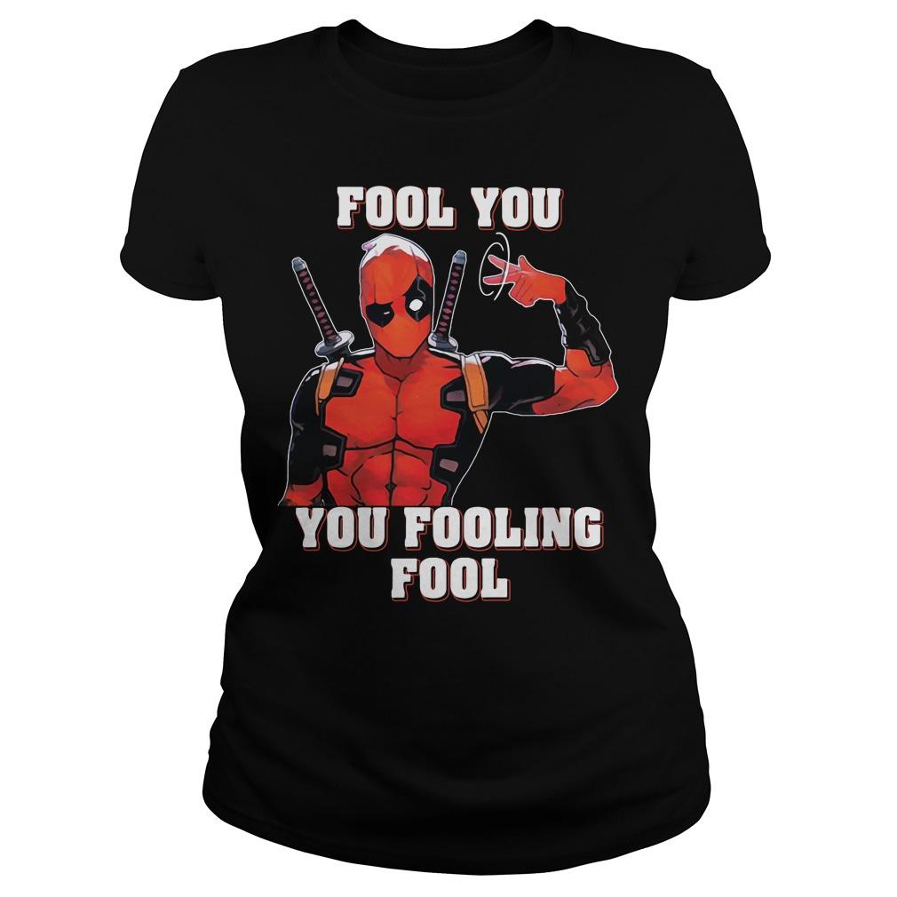 Deadpool fool you you fooling fool Ladies tee