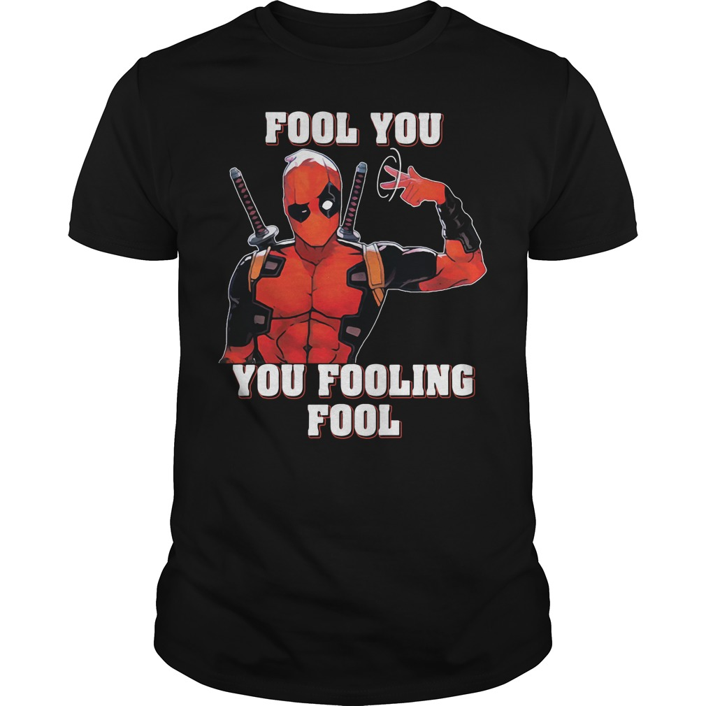 Deadpool fool you you fooling fool shirt