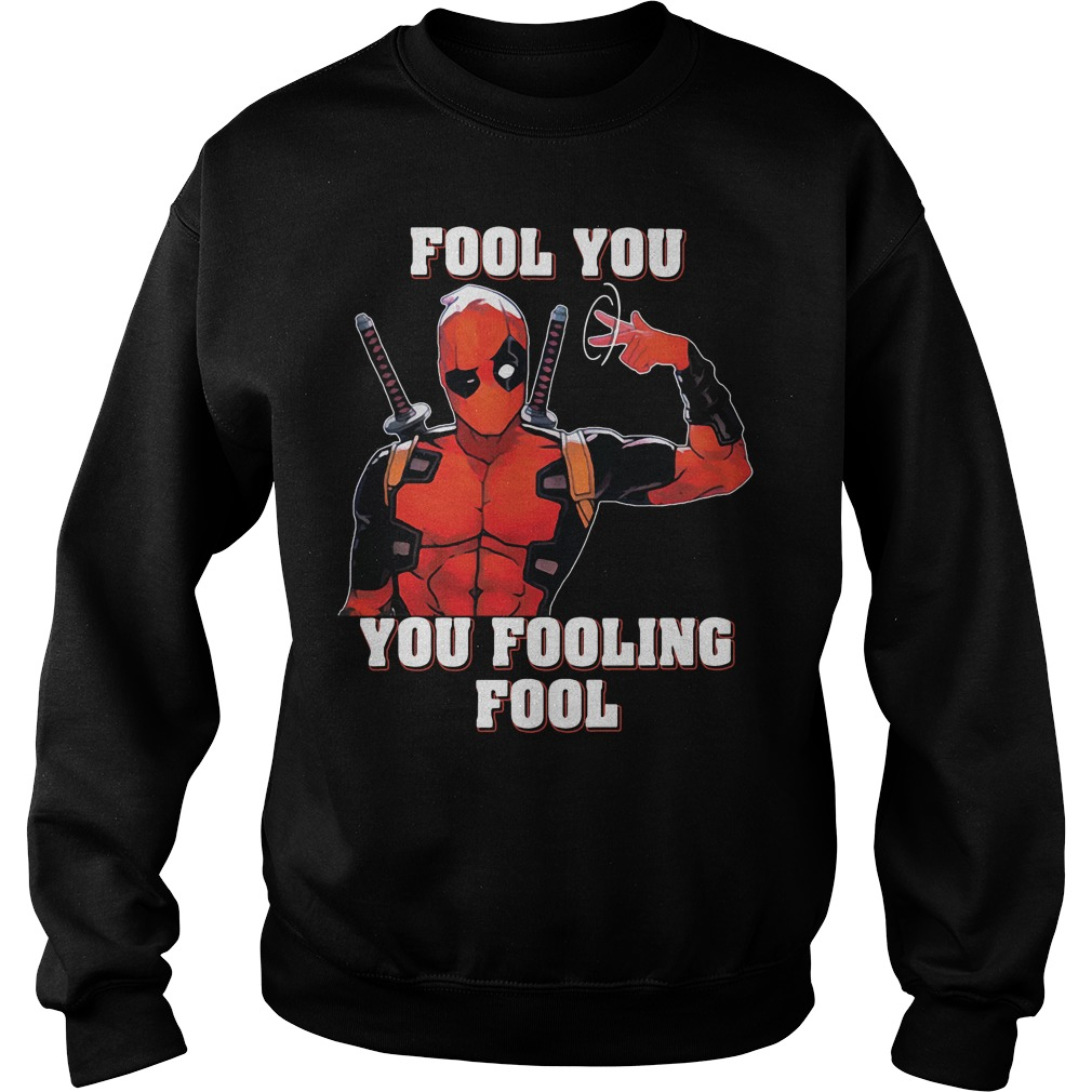 Deadpool fool you you fooling fool Sweater