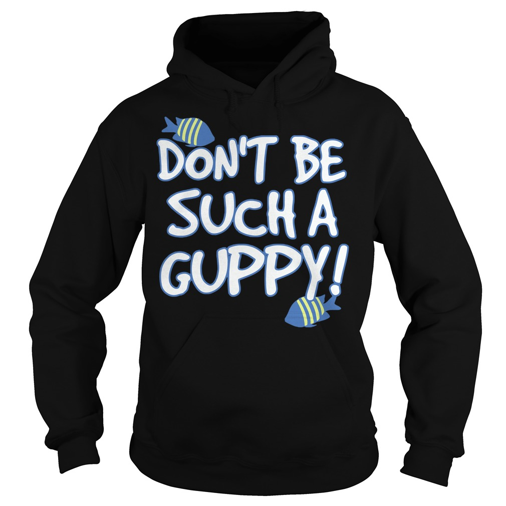 Don't be such a Guppy Hoodie
