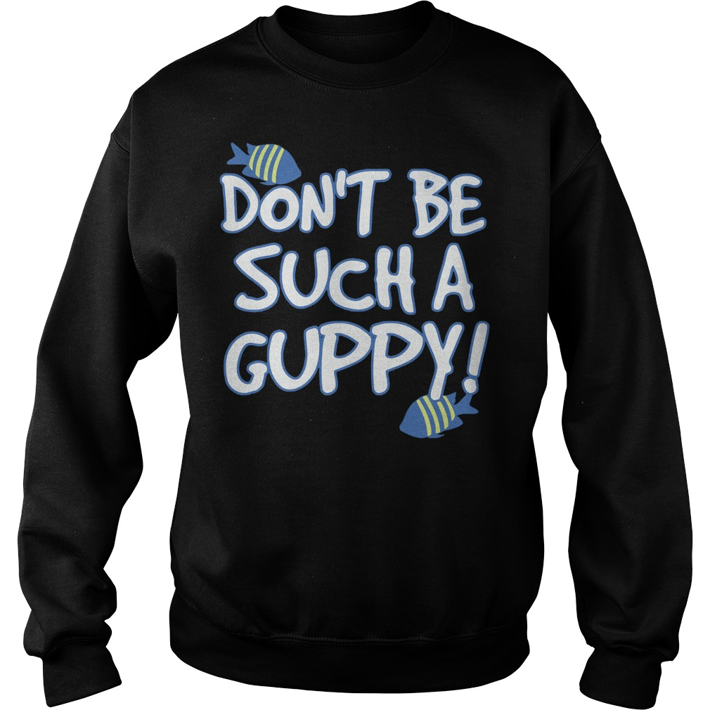 Don't be such a Guppy Sweater
