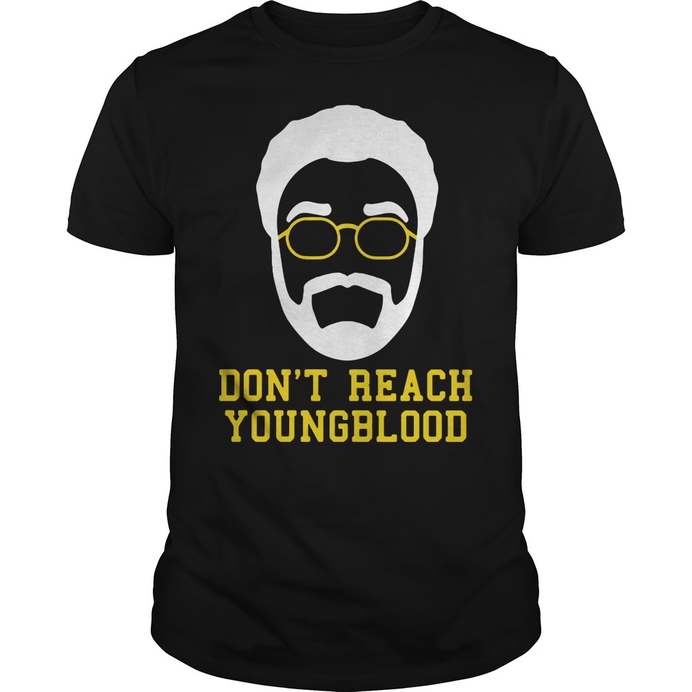 Don't reach Youngblood shirt
