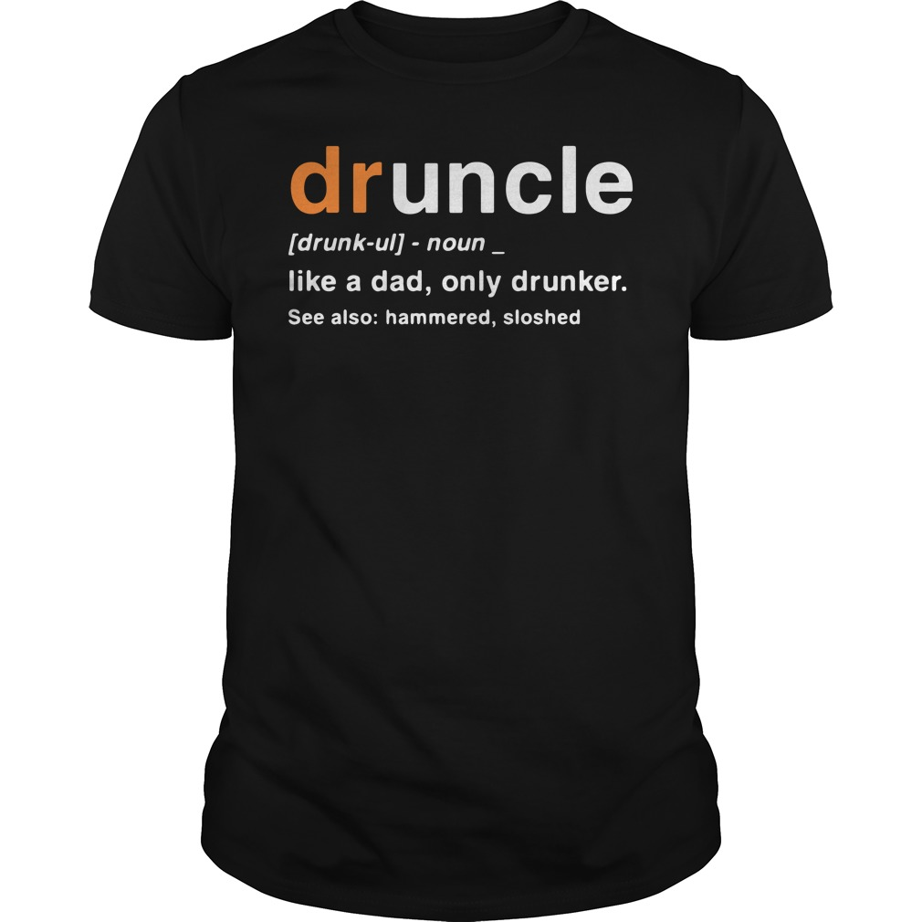 Druncle Definition Meaning like a dad only drunker shirt