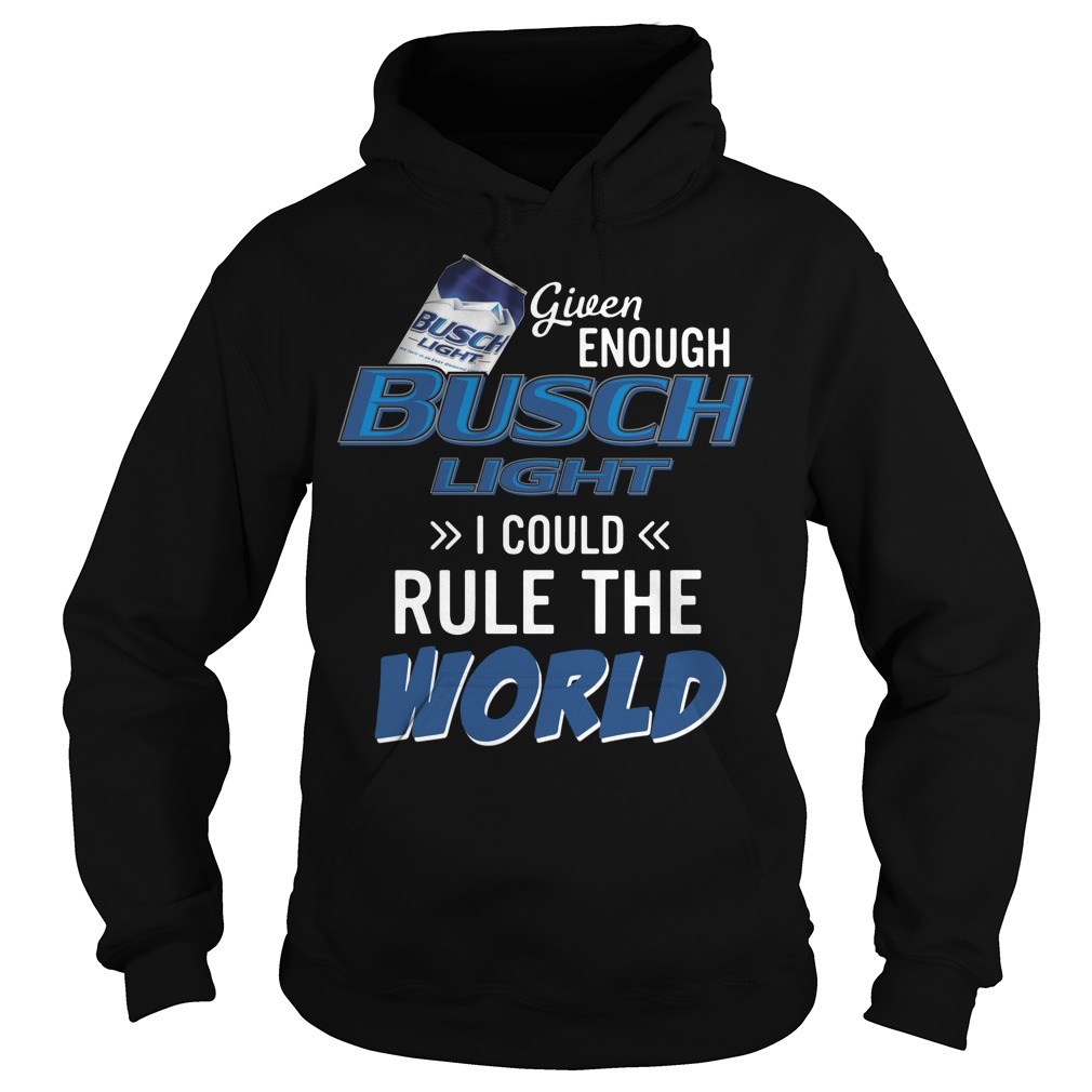 Given enough Busch Light I could rule the world Hoodie
