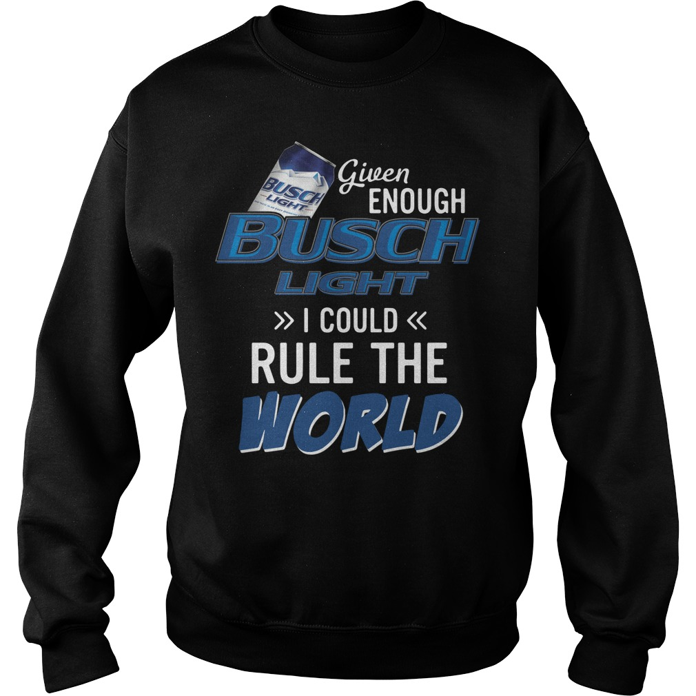 Given enough Busch Light I could rule the world Sweater