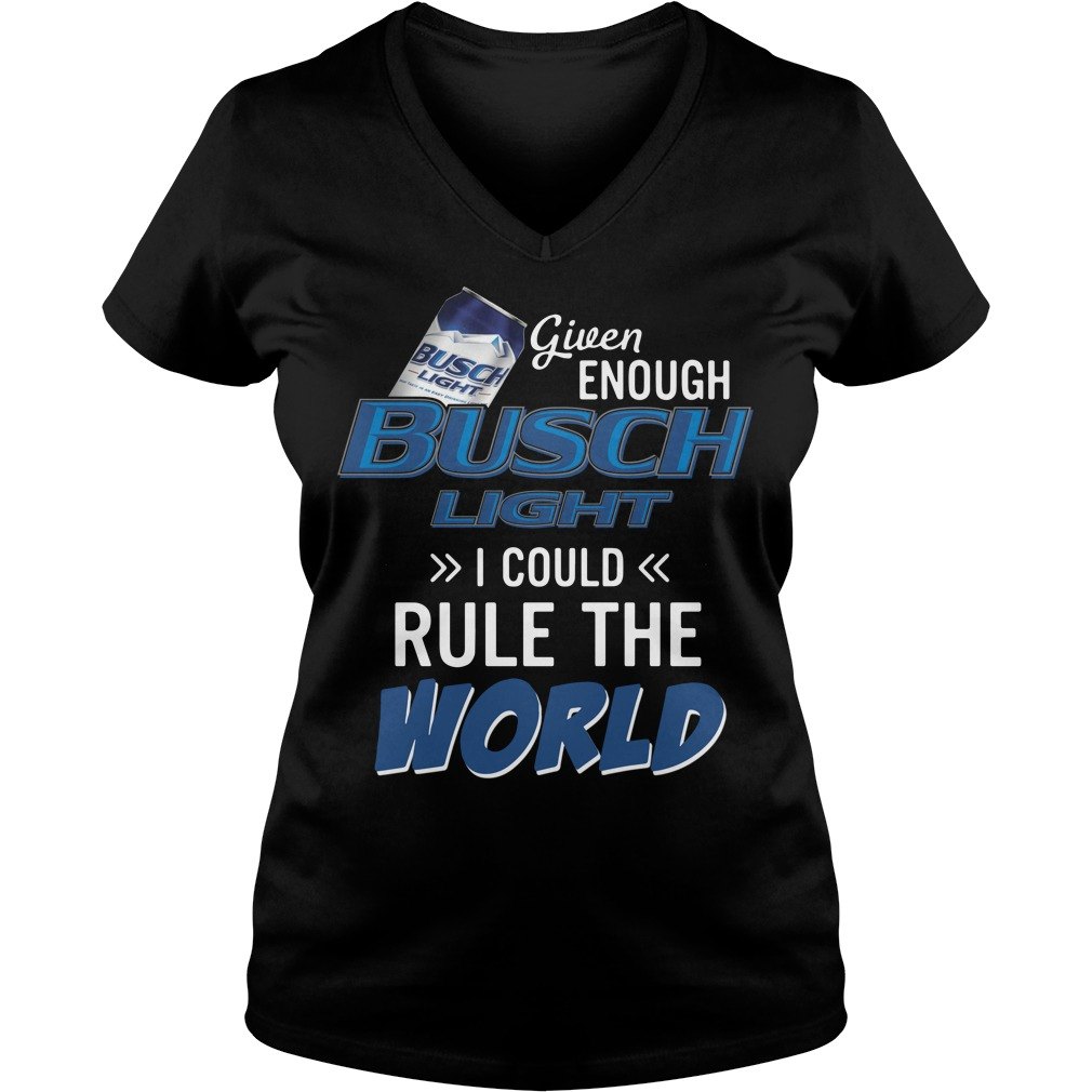 Given enough Busch Light I could rule the world V-neck t-shirt