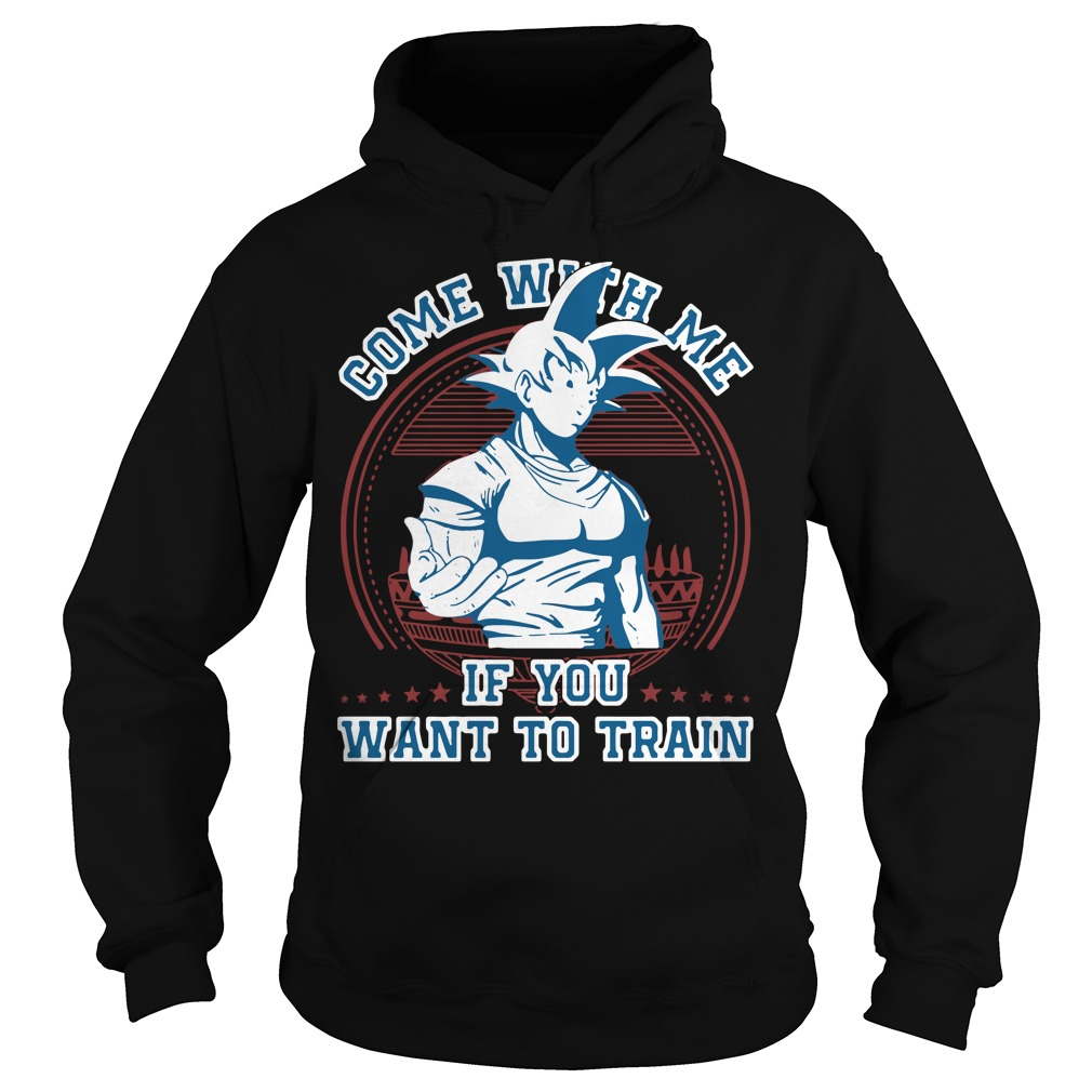Goku Come with me if you want to train Hoodie