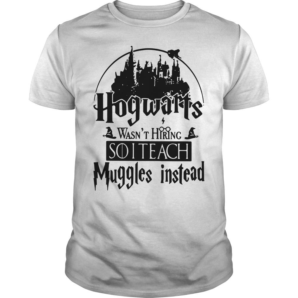 Harry Potter Hogwarts wasn't hiring so I teach Muggles instead shirt