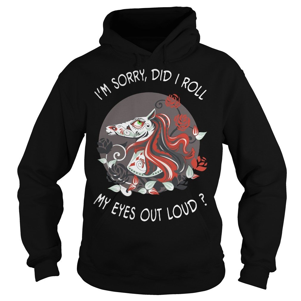 Horse I'm sorry did I roll my eyes out loud Hoodie
