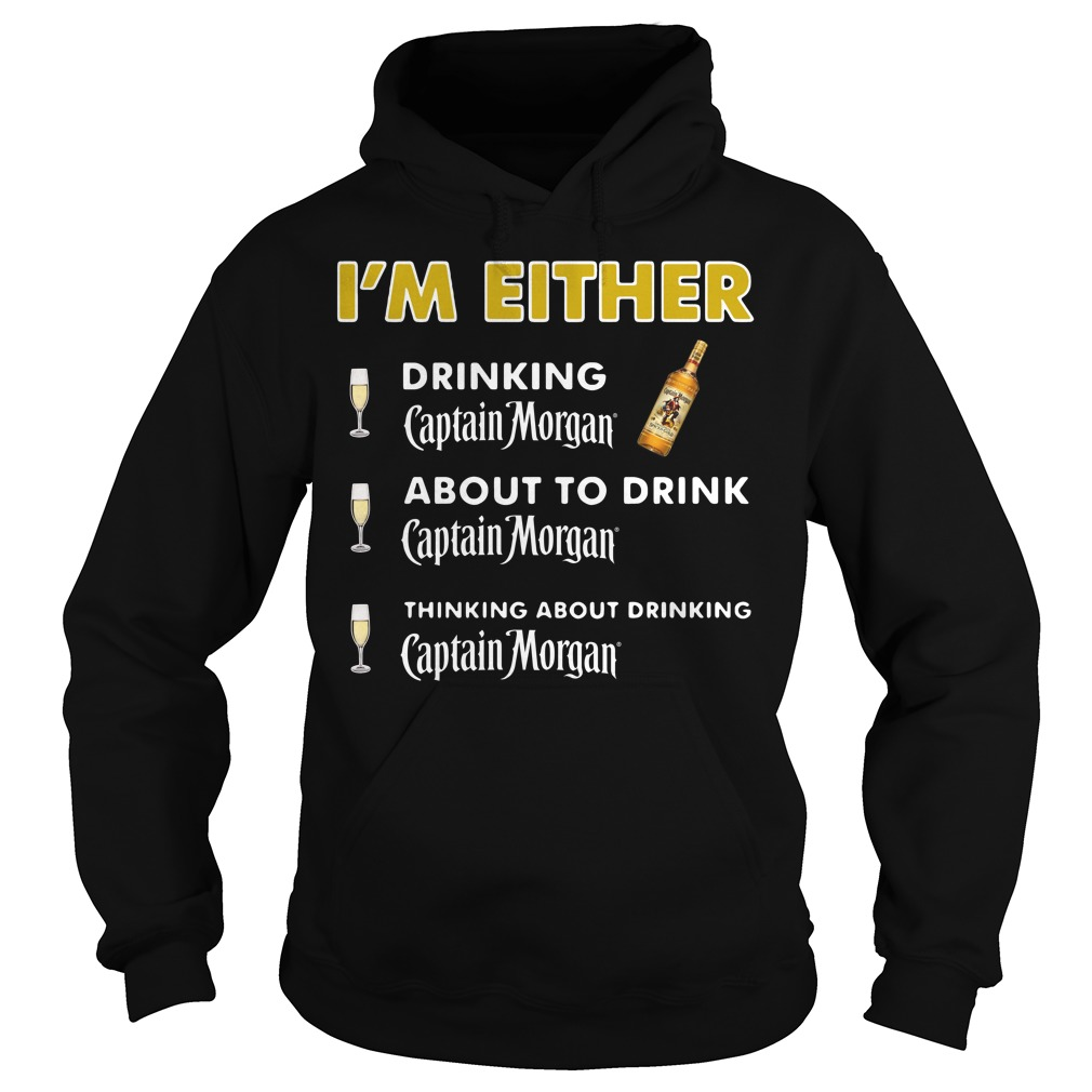 I'm either drinking Captain Morgan Hoodie
