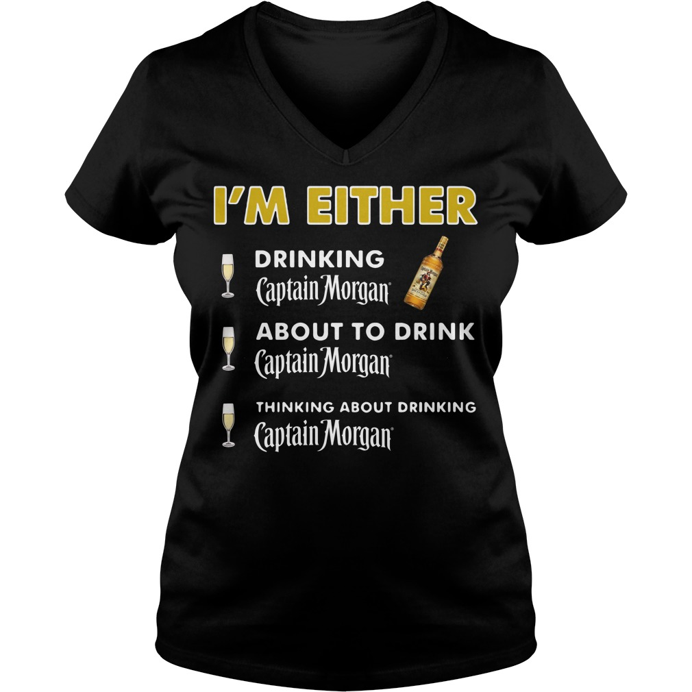 I'm either drinking Captain Morgan V-neck t-shirt
