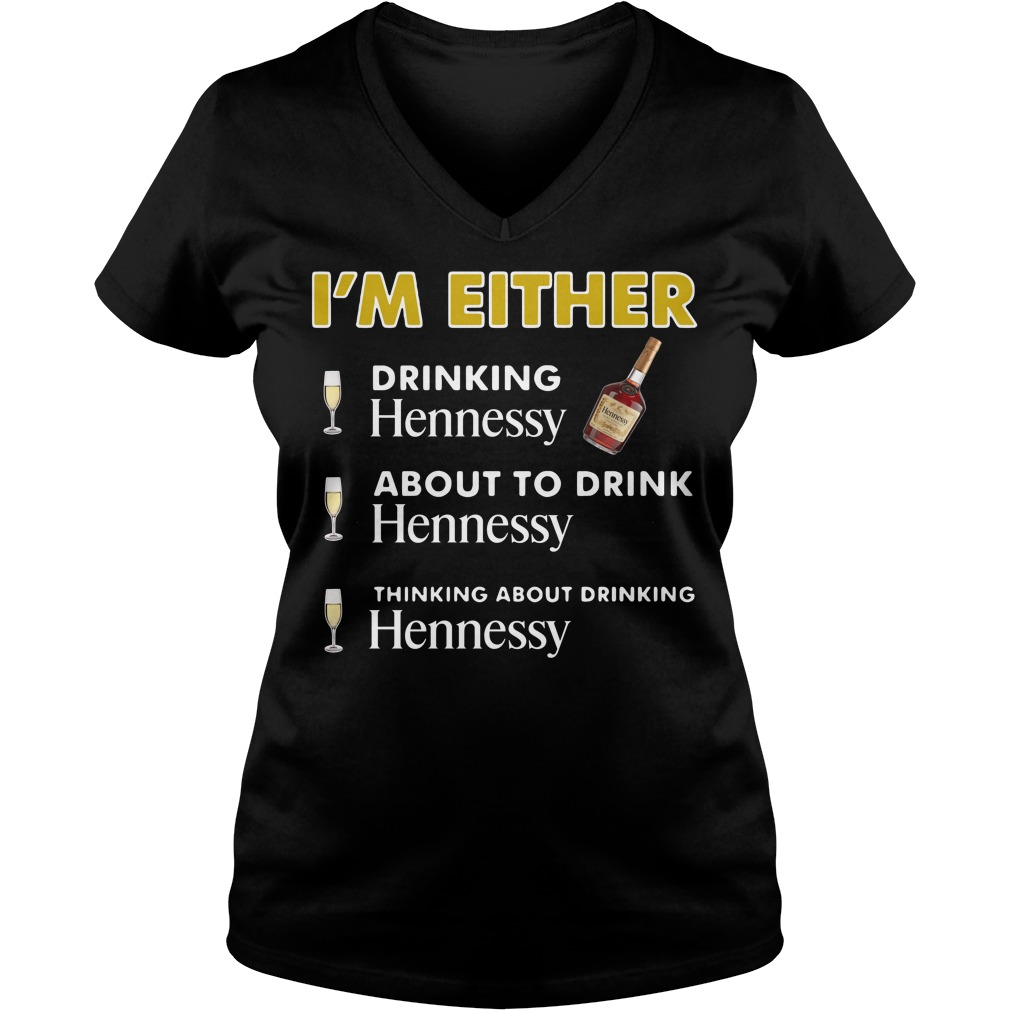 I'm either drinking Hennessy V-neck t-shirt