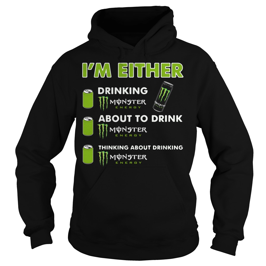 I'm either drinking Monster Energy Hoodie