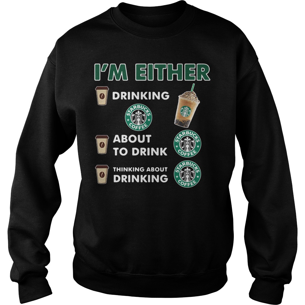 I'm either drinking Starbucks coffee Sweater