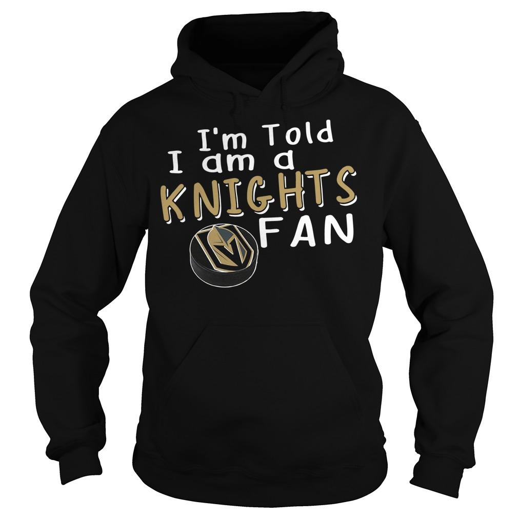 I'm told I am a Knights fan Hoodie