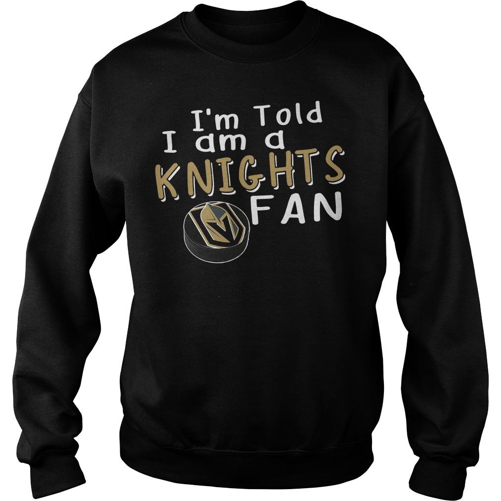 I'm told I am a Knights fan Sweater