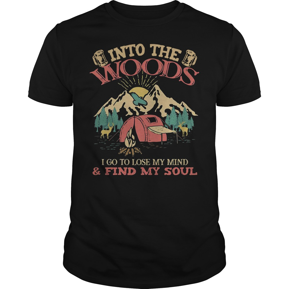Into the woods I go to lose my mind and find my soul shirt