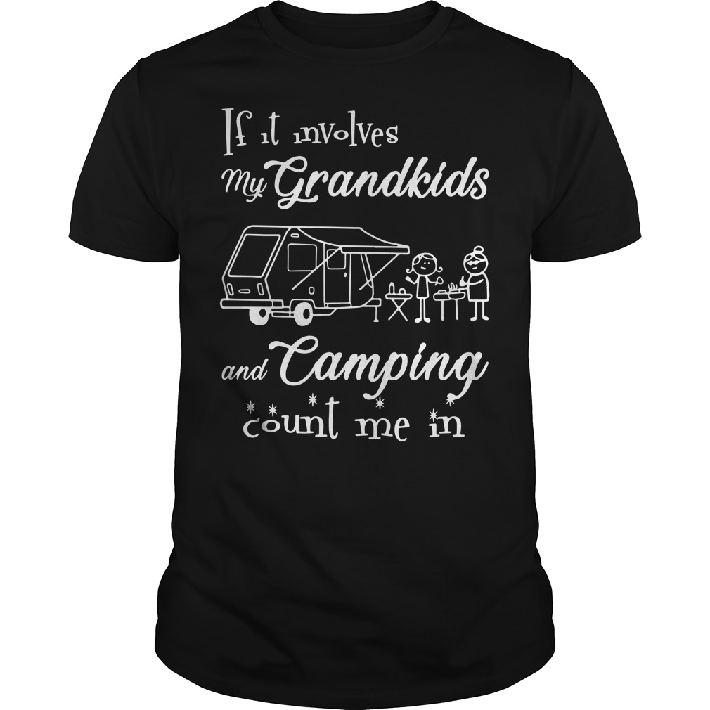 If It involves my grandkids and camping count me in shirt