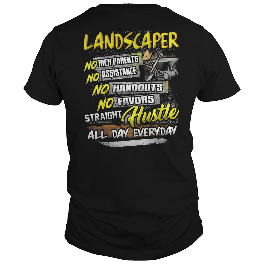 Landscaper no rich parents no assistance no handouts no favors shirt