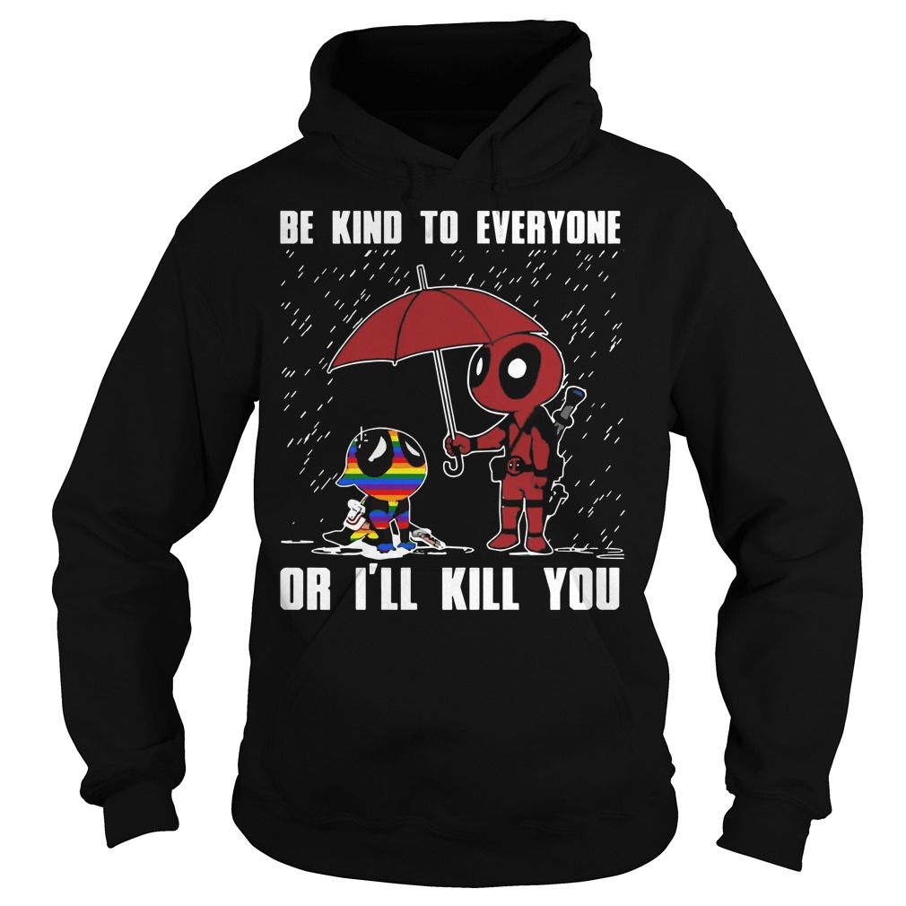 LGBT Deadpool Be kind to everyone or I'll kill you Hoodie