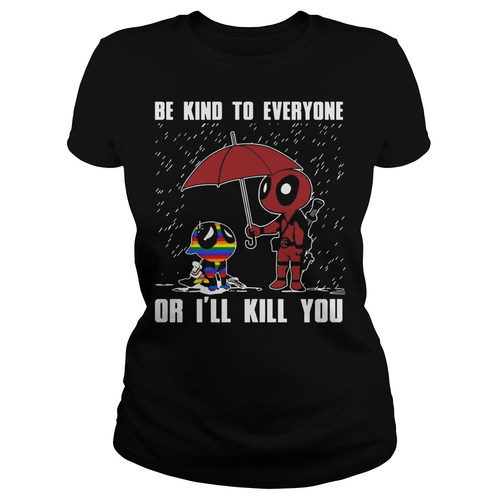 LGBT Deadpool Be kind to everyone or I'll kill you Ladies tee