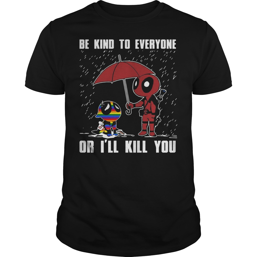 LGBT Deadpool Be kind to everyone or I'll kill you shirt