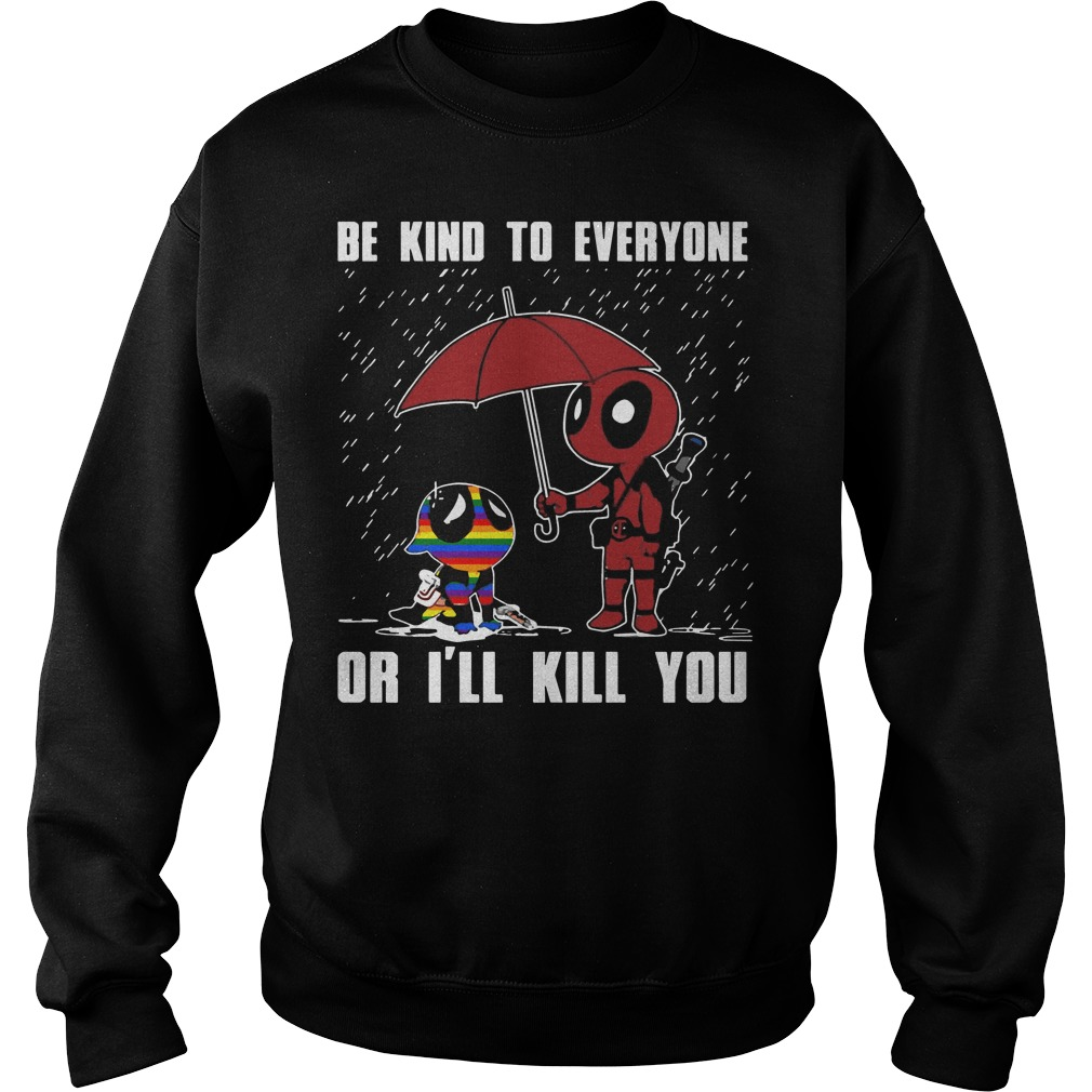 LGBT Deadpool Be kind to everyone or I'll kill you Sweater