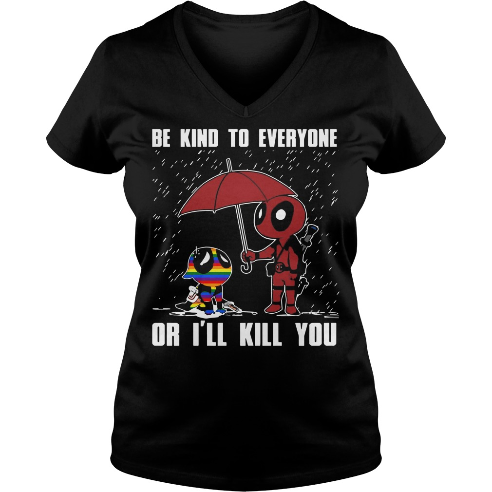LGBT Deadpool Be kind to everyone or I'll kill you V-neck t-shirt
