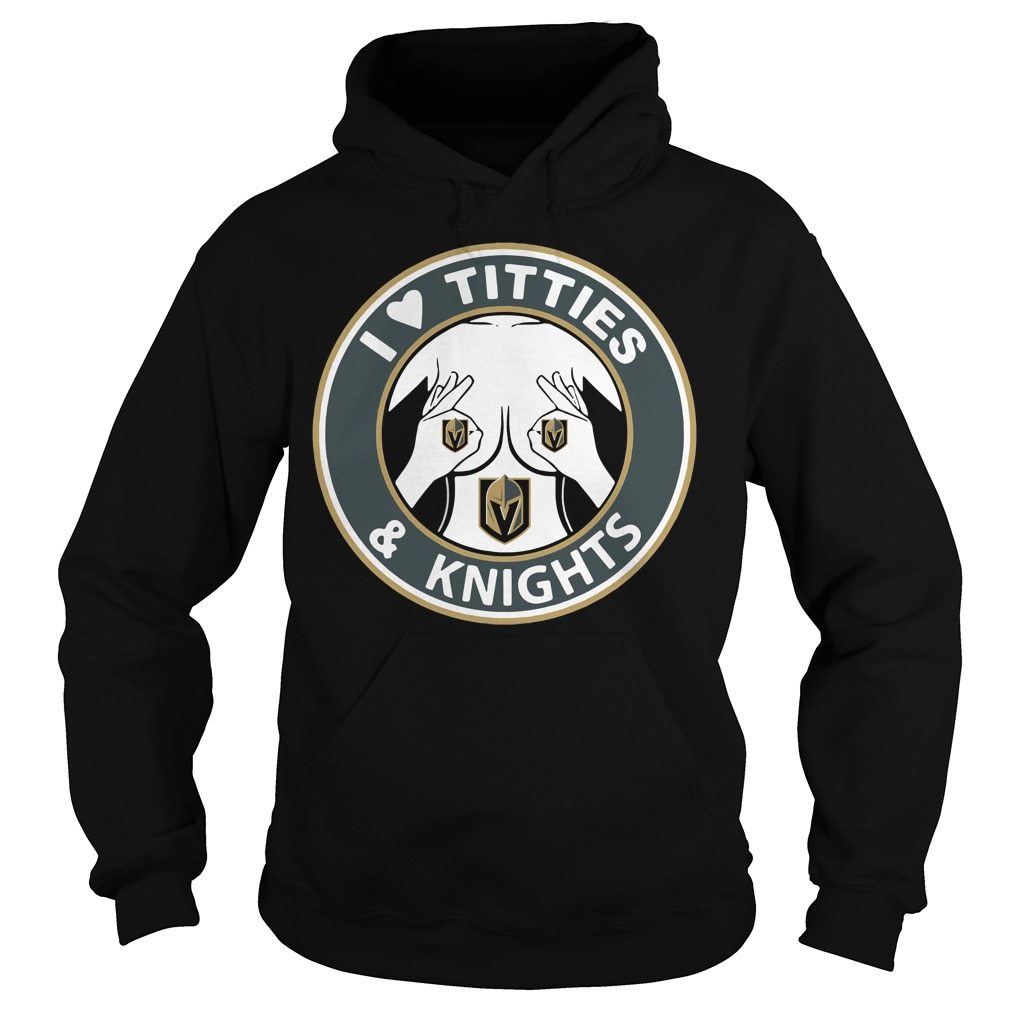 I love Titties and Knights Hoodie