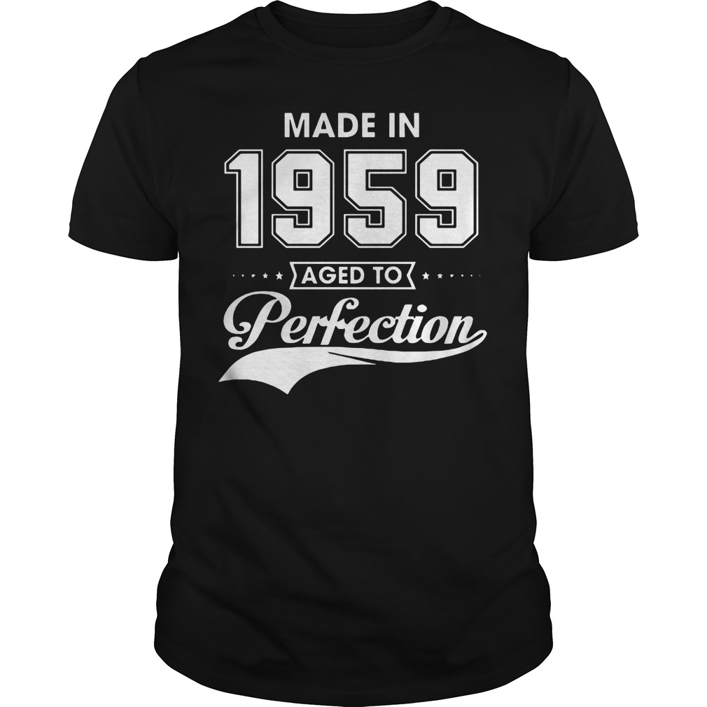 Made in 1959 aged to Perfection shirt
