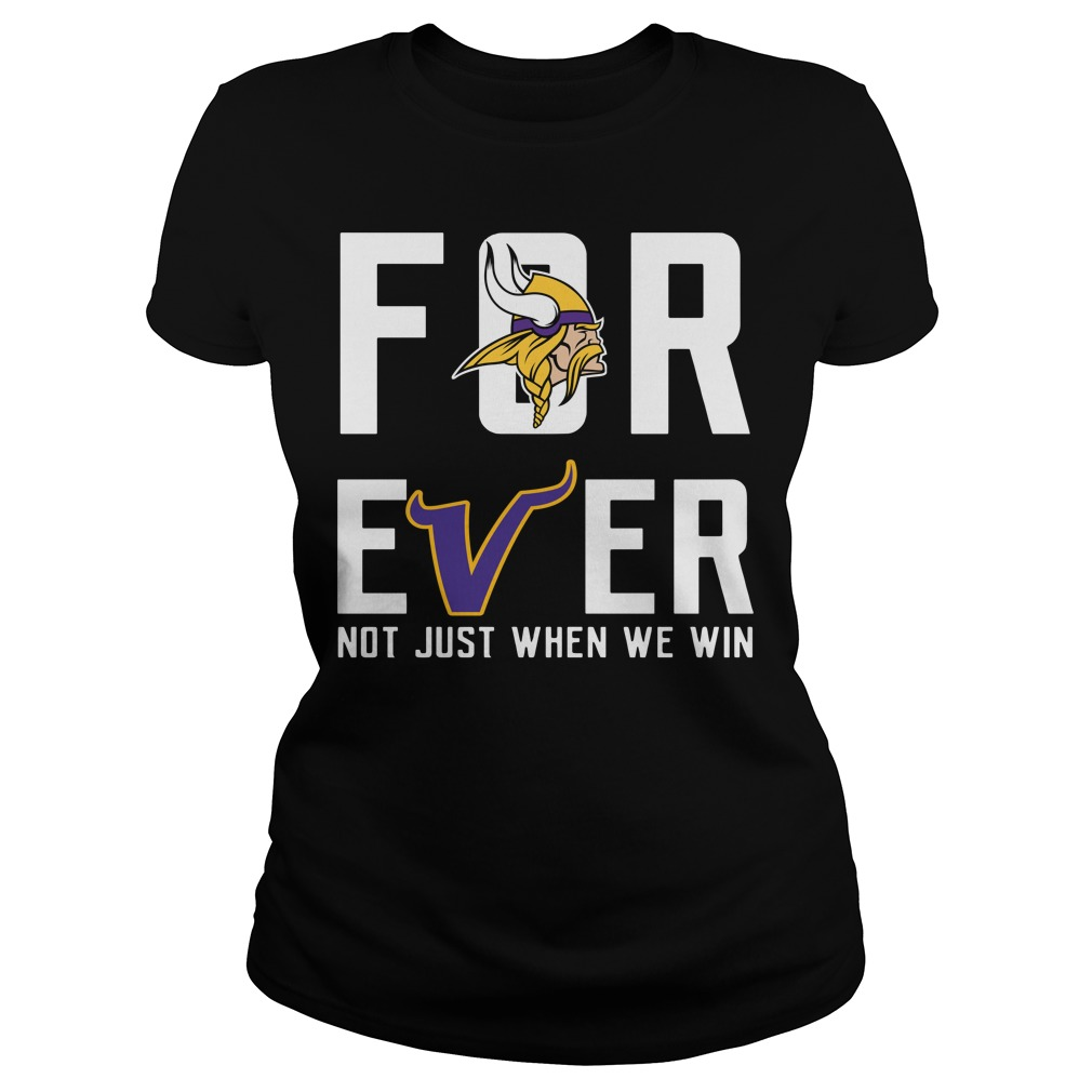 Minnesota Vikings forever not just when we win Ladies tee