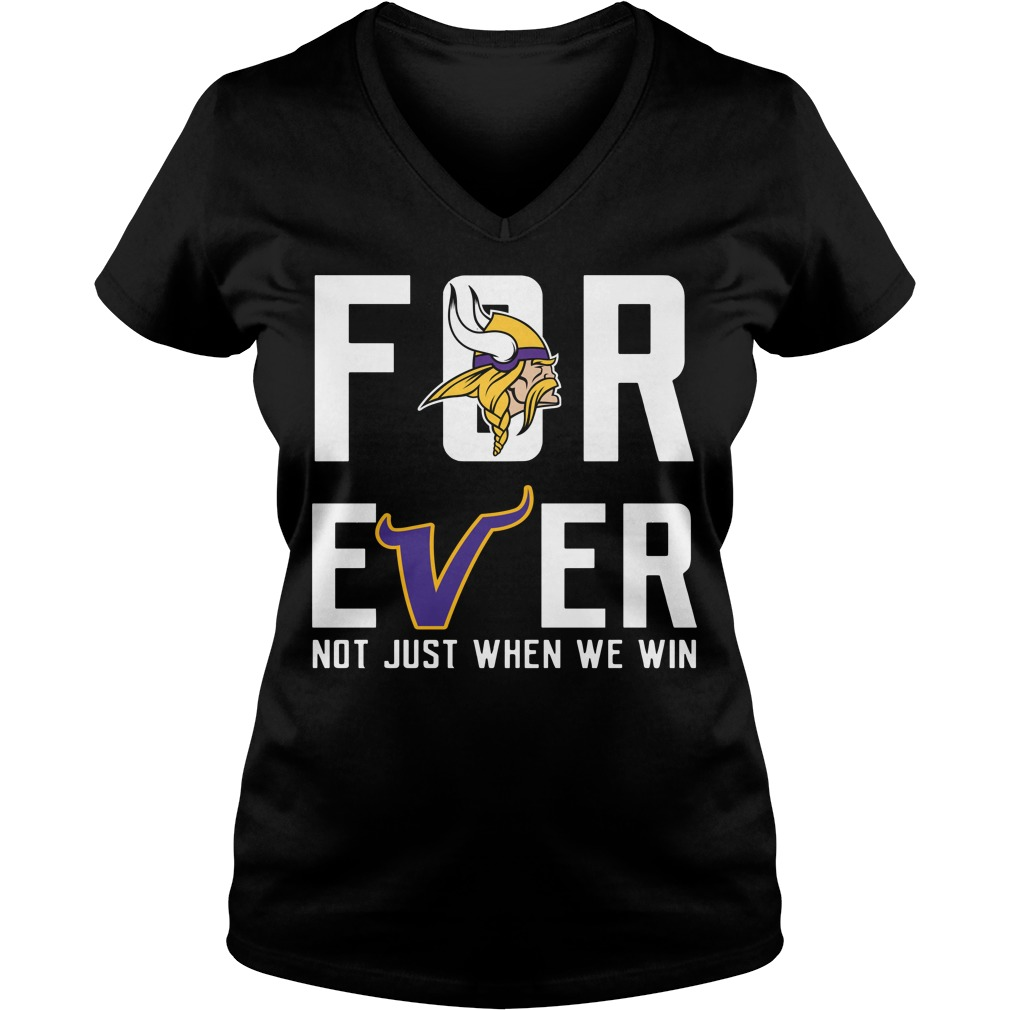 Minnesota Vikings forever not just when we win V-neck t-shirt