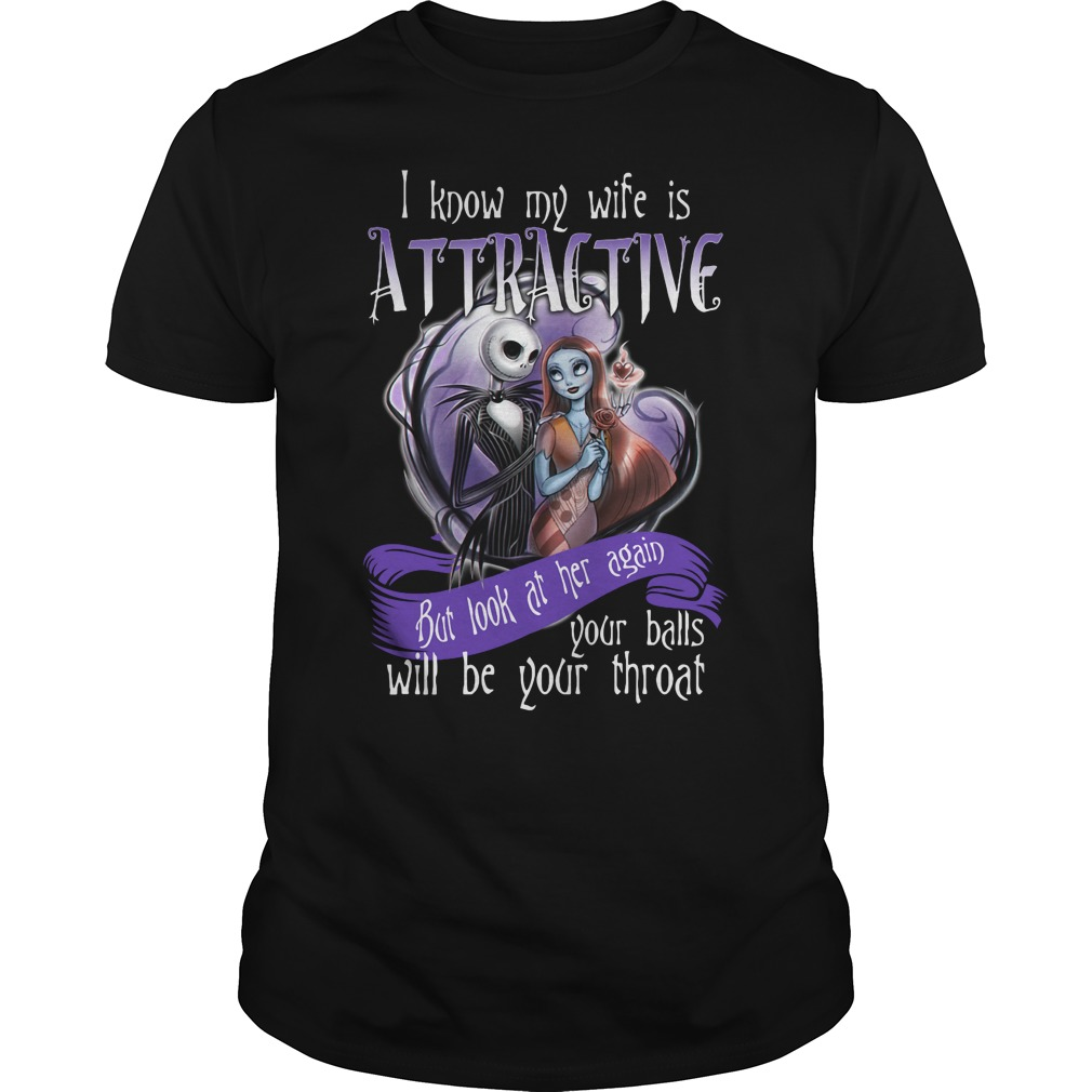 Nightmare I know my wife is attractive but look at her again your balls shirt