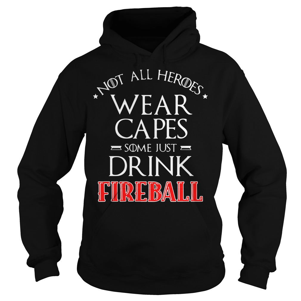 Not all heroes wear capes some just drink Fireball Hoodie