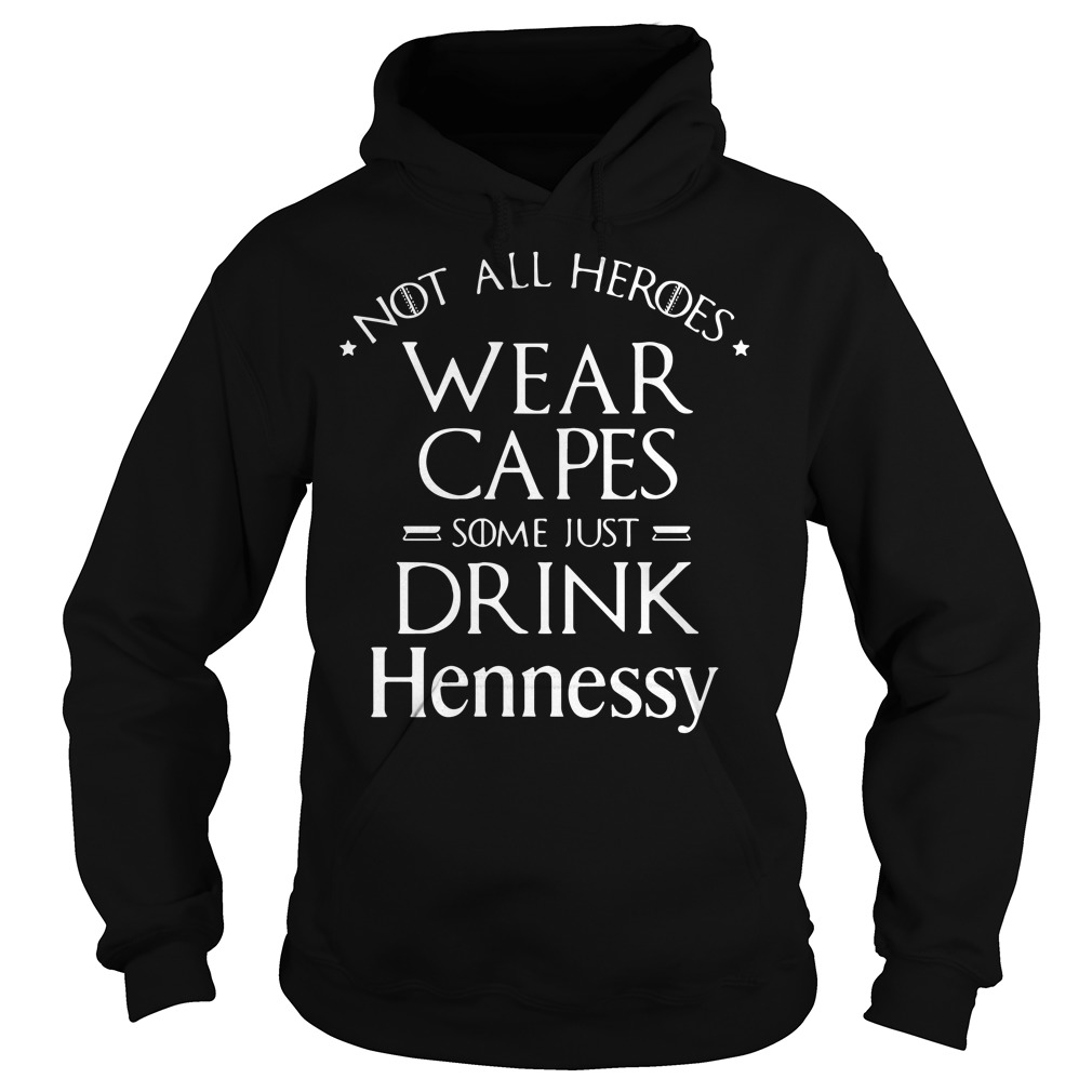 Not all heroes wear capes some just drink Hennessy Hoodie