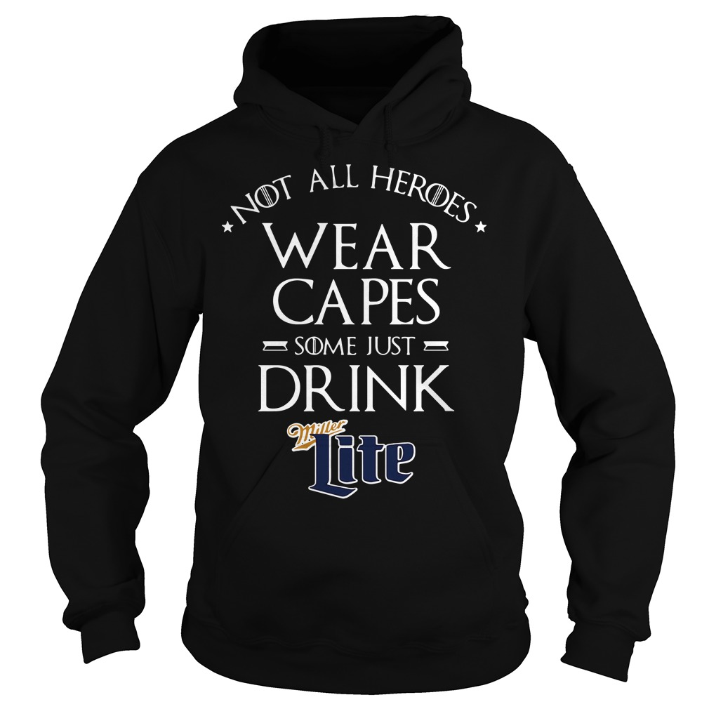 Not all heroes wear capes some just drink Miller Lite Hoodie