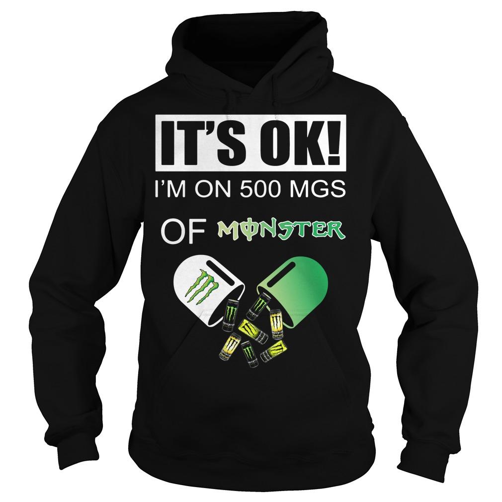 It's Ok I'm on 500 MGS of Monster Hoodie