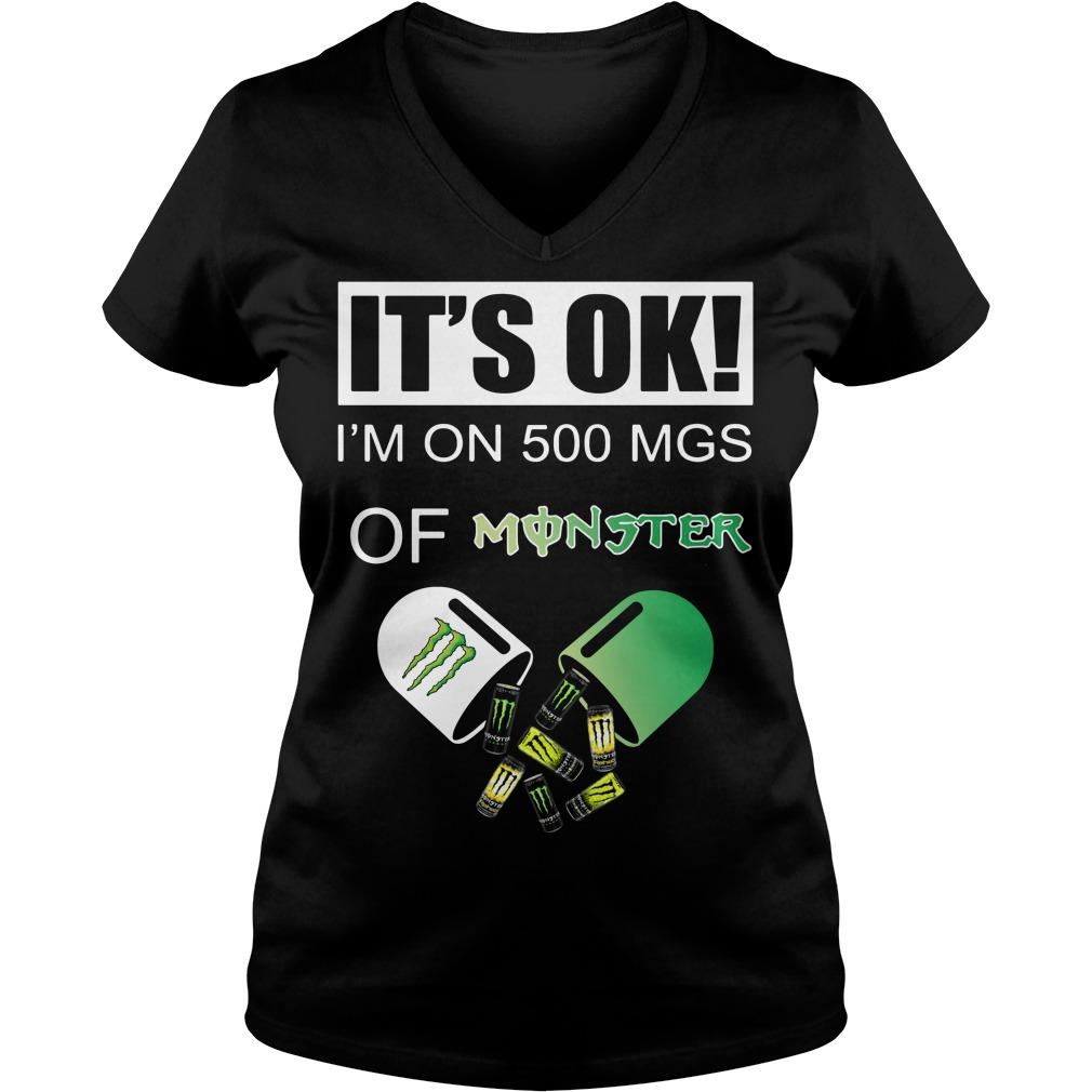 It's Ok I'm on 500 MGS of Monster V-neck t-shirt
