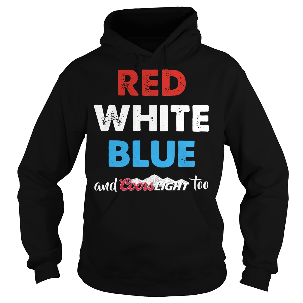 Red white blue and Coors Light too Hoodie