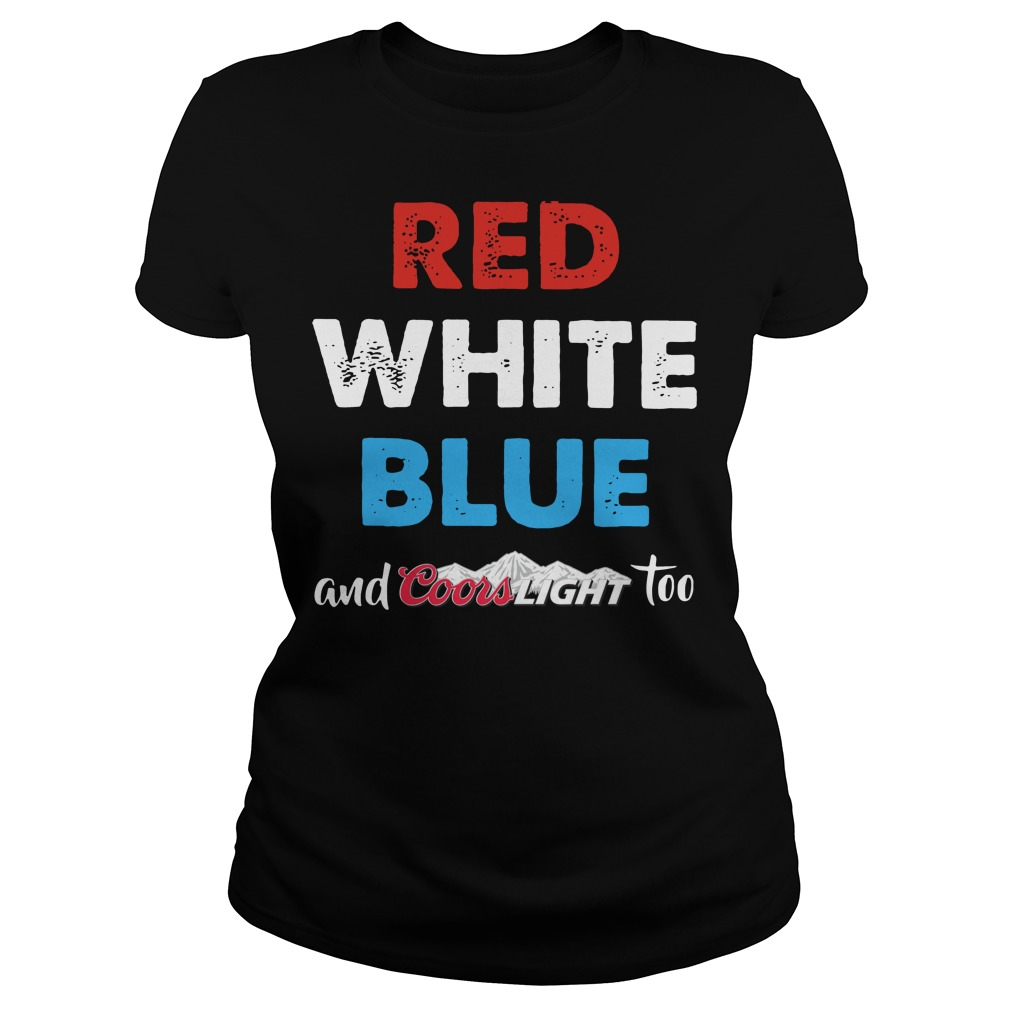 Red white blue and Coors Light too Ladies tee