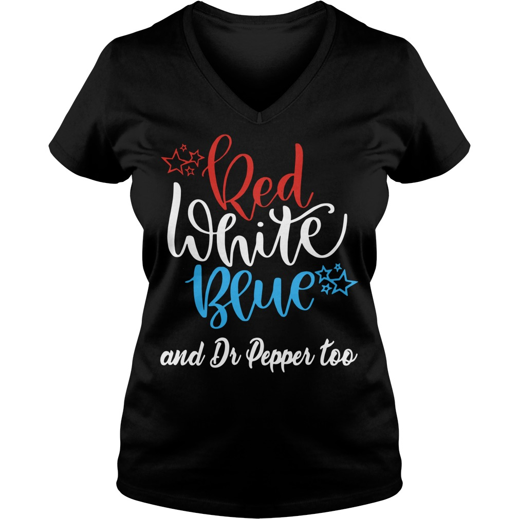Red white blue and Dr Pepper too V-neck t-shirt