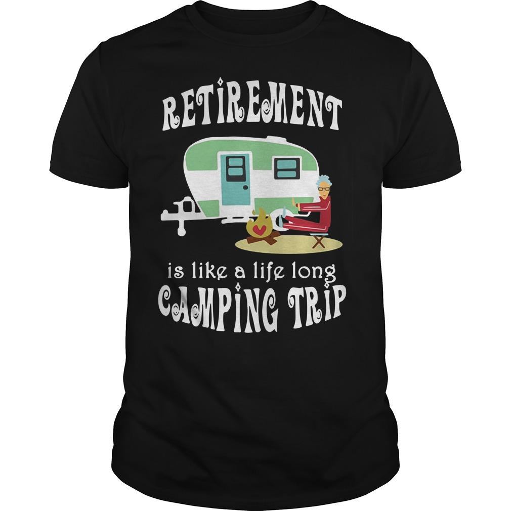Retirement is like a long life camping trip shirt