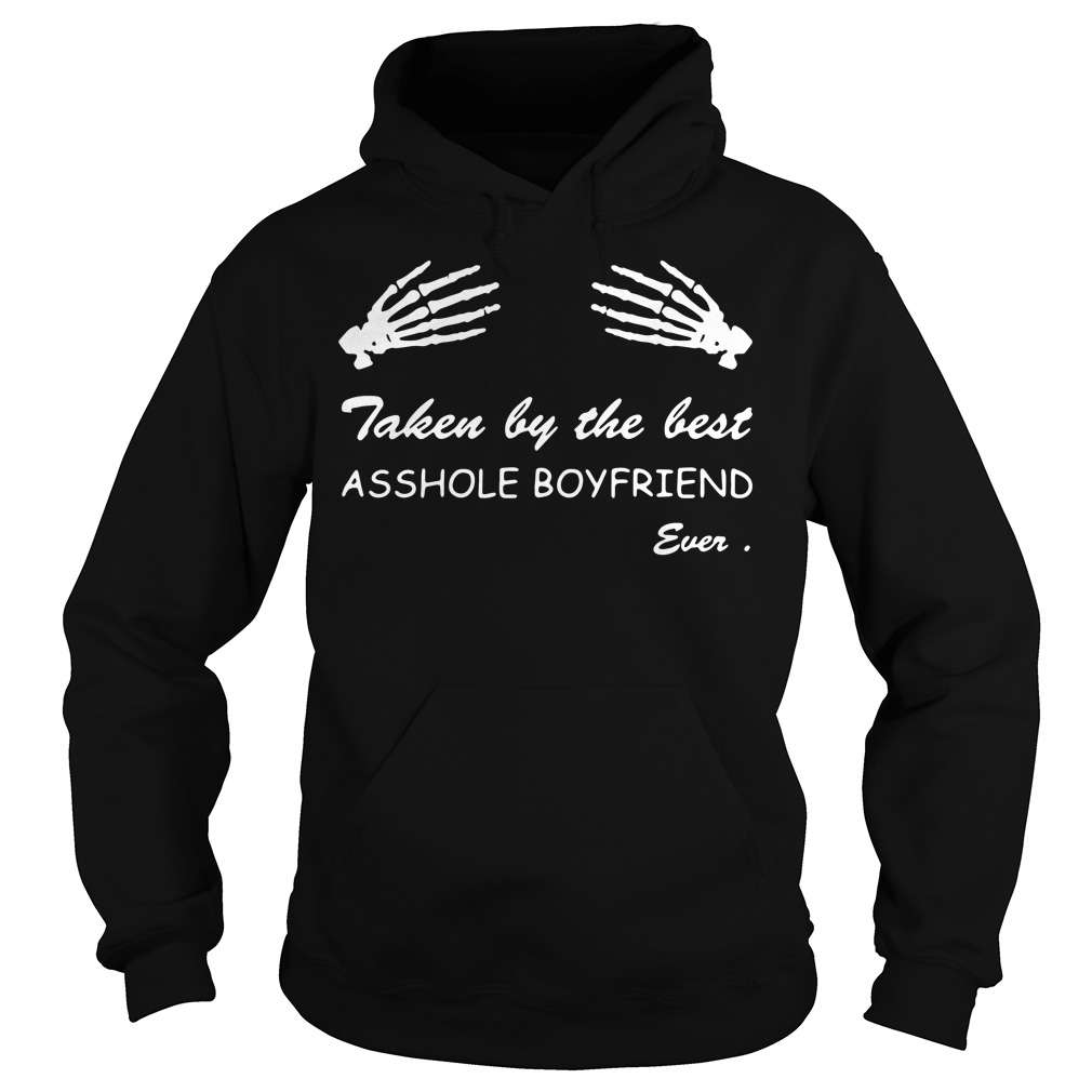 Taken by the best asshole boyfriend ever Hoodie