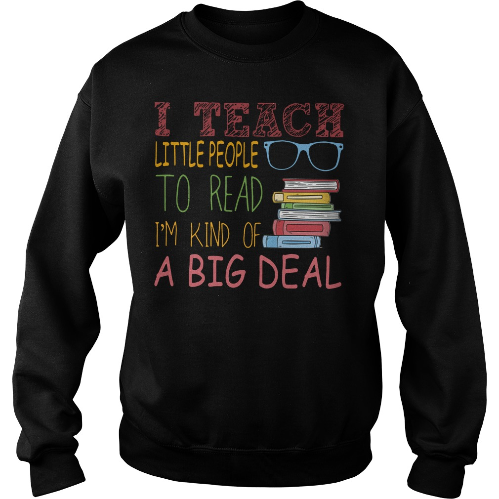 I teach little people to read I'm kind of a big deal Sweater