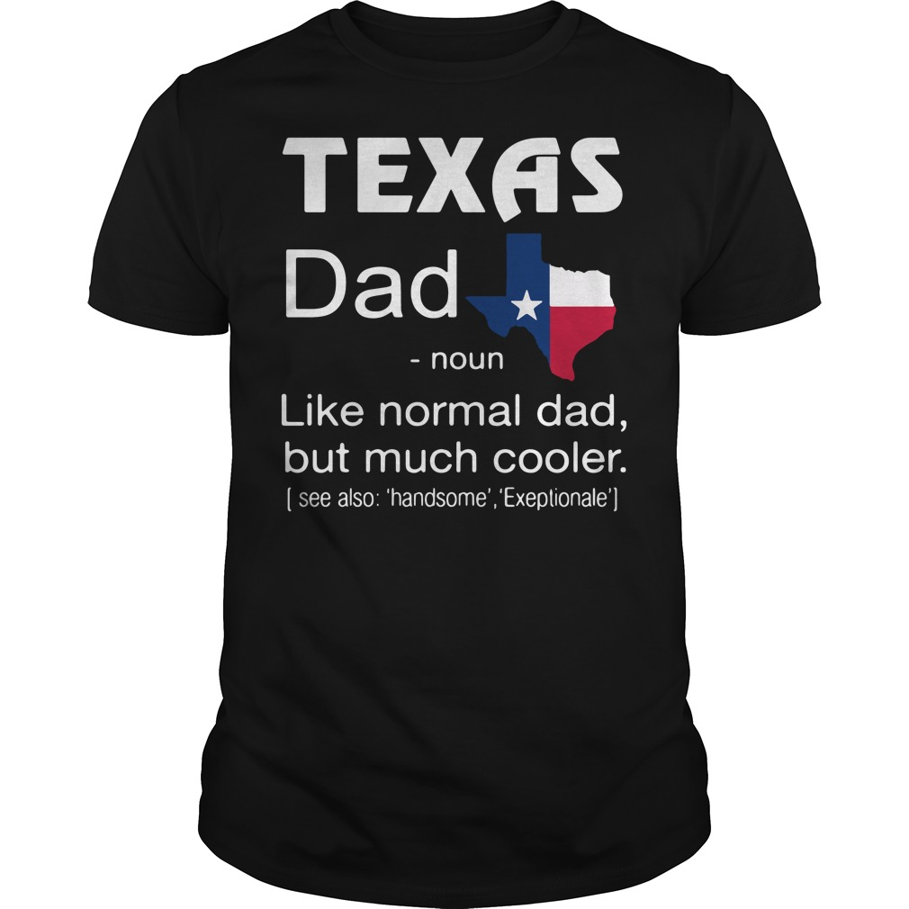 Texas Dad Definition Meaning like normal dad but much cooler shirt