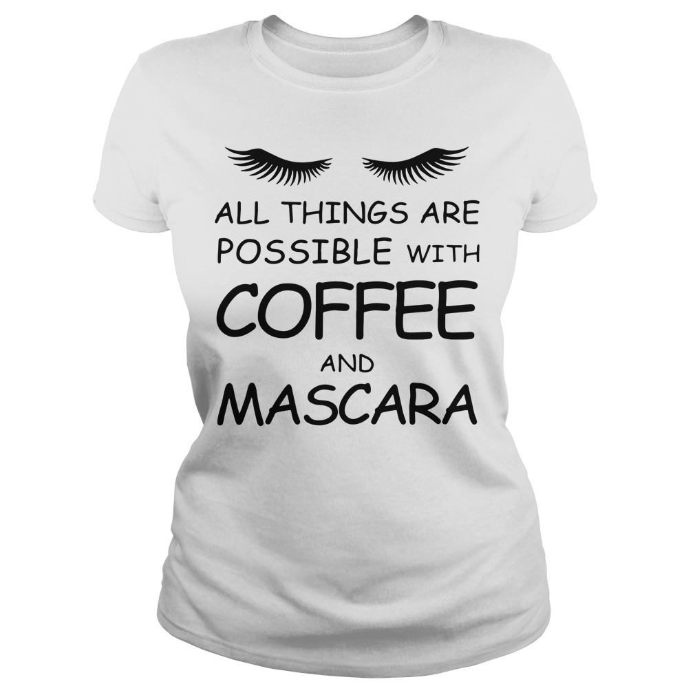 All things are possible with Coffee and Mascara shirt