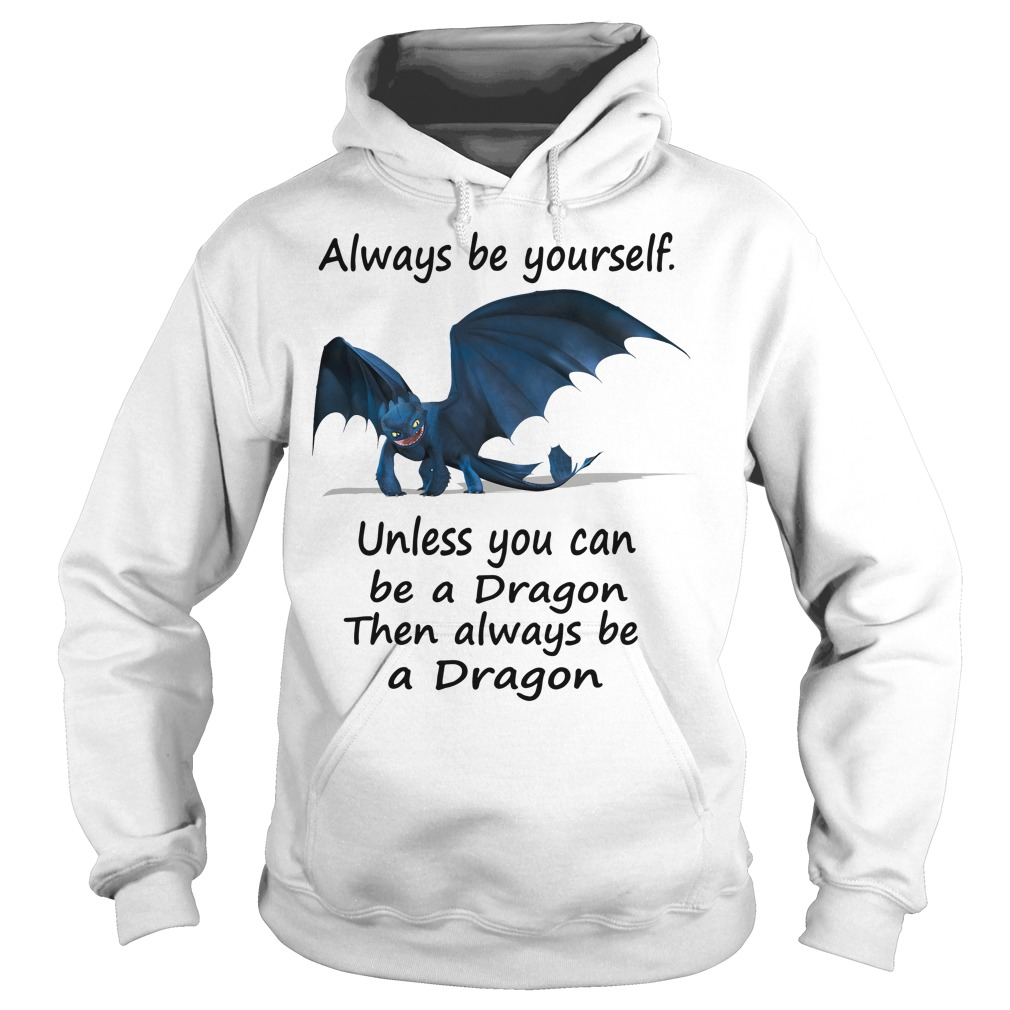 Toothless Wrong always be yourself unless you can be a Dragon Hoodie