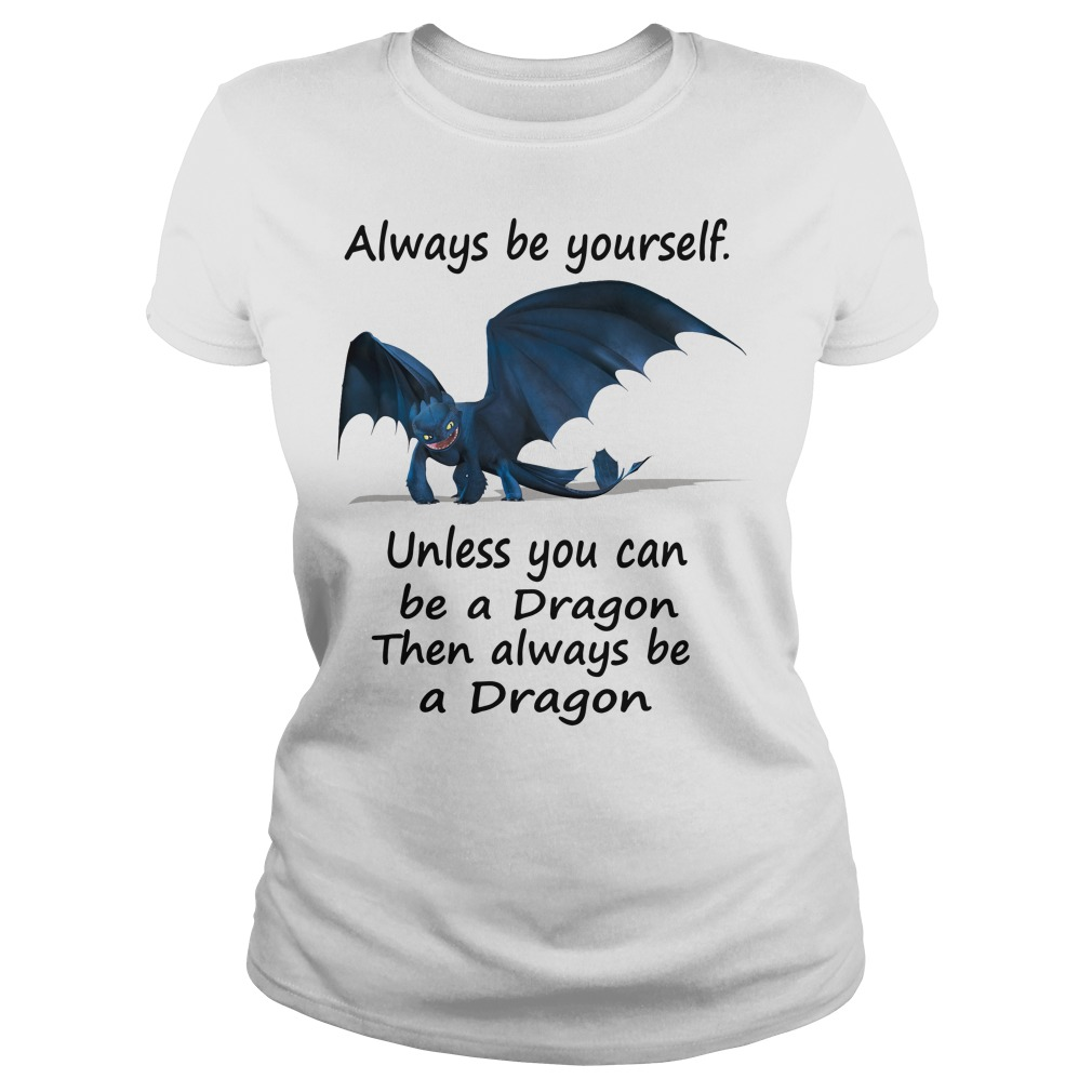 Toothless Wrong always be yourself unless you can be a Dragon Ladies tee