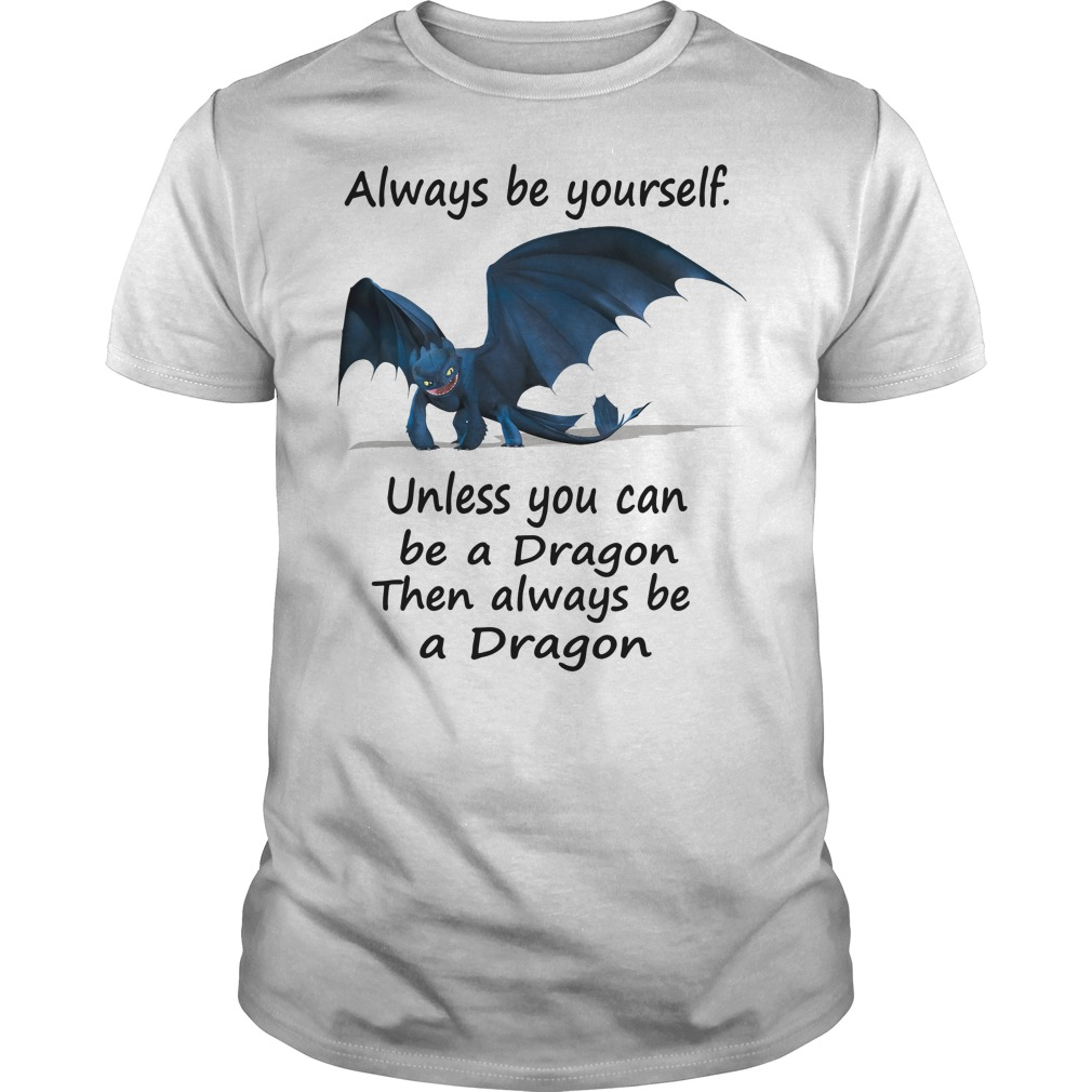 Toothless Wrong always be yourself unless you can be a Dragon shirt