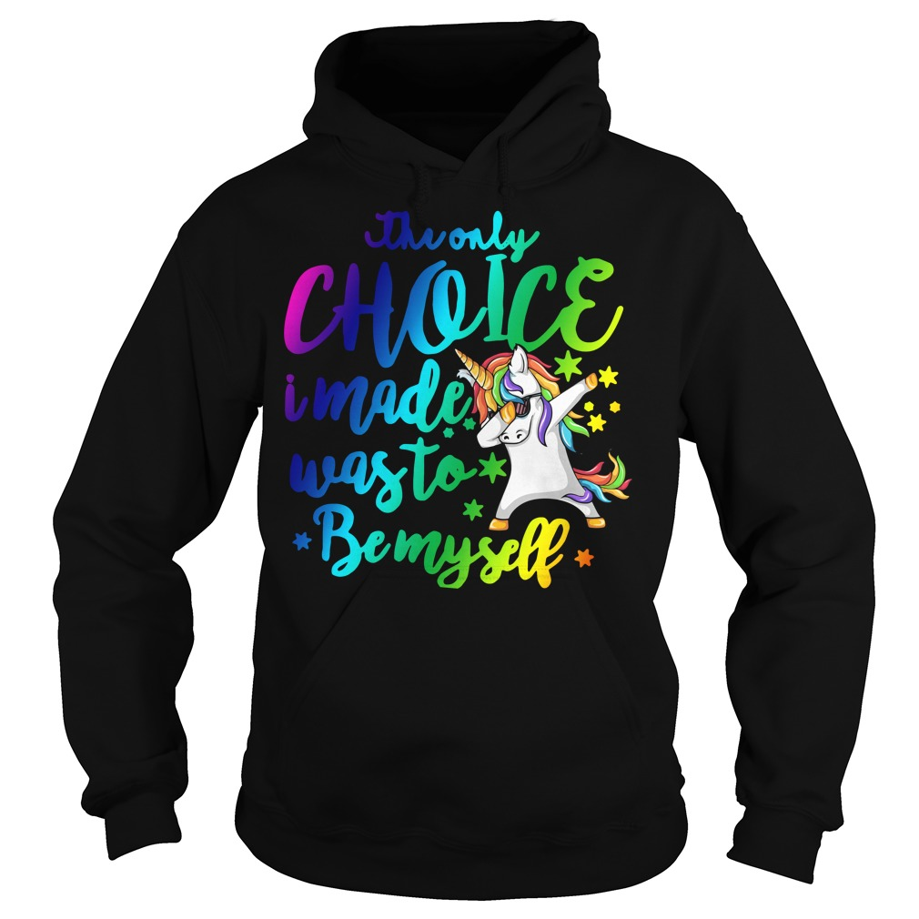 Unicorn Dabbing The only choice I made was to be myself Hoodie